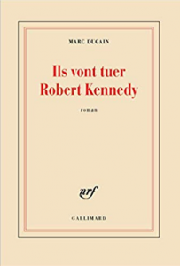 Marc Dugain Ils vont tuer Robert Kennedy